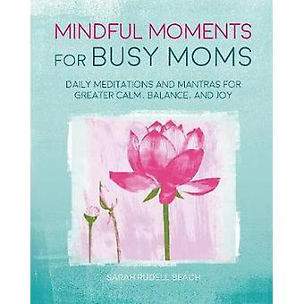 Mindful Moments for Busy Moms - Daily Meditations and Mantras for Grea