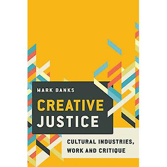 Creative Justice - Cultural Industries - Work and Inequality by Mark B