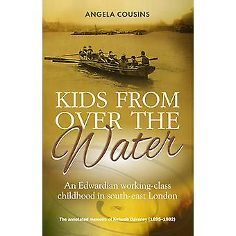 Kids from Over the Water - An Edwardian Working-class Childhood in Sou