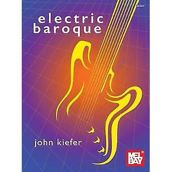 Electric Baroque by John Kiefer - 9780786698202 Book
