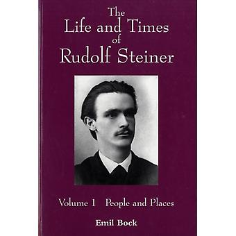 The Life and Times of Rudolf Steiner: People and Places v. 1 (Paperback) by Bock Emil