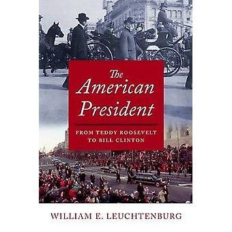 The American President - From Teddy Roosevelt to Bill Clinton by Willi