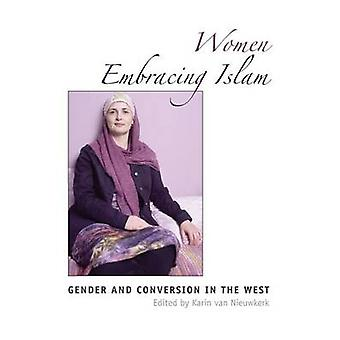 Women Embracing Islam - Gender and Conversion in the West by Karin van