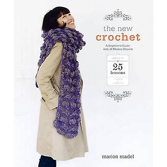 The new crochet - A beginner's guide - with 38 modern projects by Mari