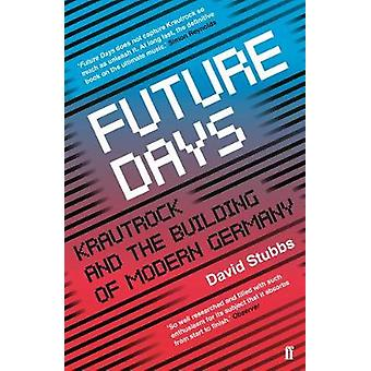 Future Days - Krautrock and the Building of Modern Germany by Future D