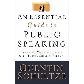 An Essential Guide to Public Speaking - Serving Your Audience with Fai