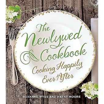 The Newlywed Cookbook - Cooking Happily Ever After by Roxanne Wyss - K