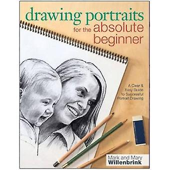 Drawing Portraits for the Absolute Beginner - A Clear & Easy Guide to