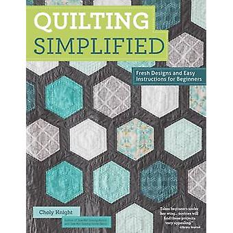 Quilting Simplified - Fresh Designs and Easy Instructions for Beginner