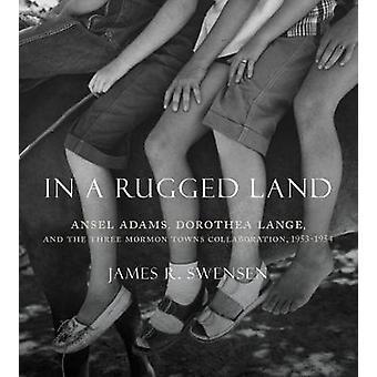I en oländig mark - Ansel Adams - Dorothea Lange- och tre mormonernas