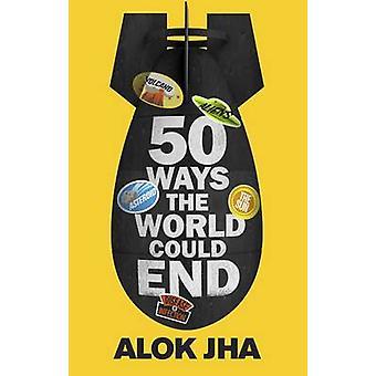 50 maneiras o mundo poderiam acabar por Alok Jha - livro 9781782069461