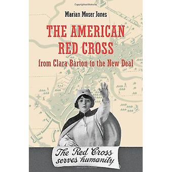 The American Red Cross from Clara Barton to the New Deal by Marian Mo