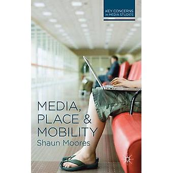 Media Place and Mobility by Moores & Shaun