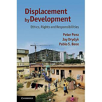 Displacement by Development - Ethics - Rights and Responsibilities by