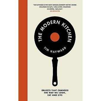 The Modern Kitchen - Objects that changed the way we cook - eat and li