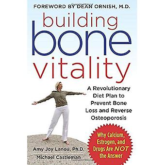 Building Bone Vitality: A Revolutionary Diet Plan to Prevent Bone Loss and Reverse Osteoporosis--Without Dairy Foods, Calcium, Estrogen, or Drugs