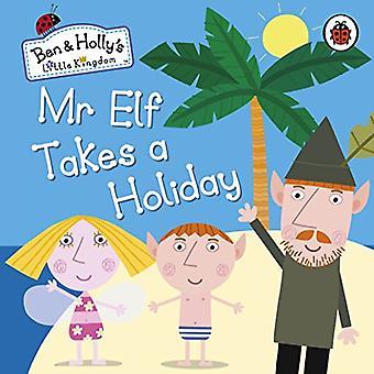 Petit royaume de Ben et Holly: Monsieur Elf prend une planche de vacances réserver (Ben & Holly petit royaume)