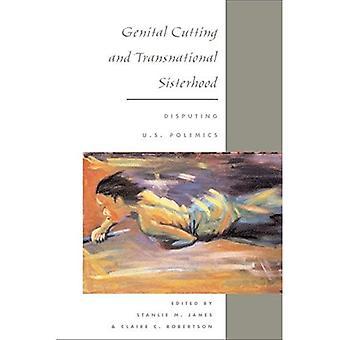 Genital Cutting and Transnational Sisterhood: Disputing U.S. Polemics