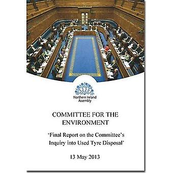 Final Report on the Committee's Inquiry into Used Tyre Disposal: Together with the Evidence Considered by the...