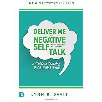 Deliver Me From Negative Self-Talk Expanded Edition: A Guide to Speaking Faith-Filled Words