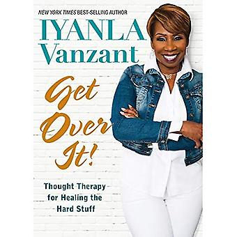Get Over It!: Thought Therapy for Healing the Hard Stuff (Hardback)