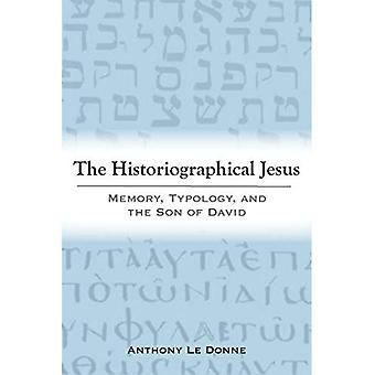 The Historiographical Jesus: Memory, Typology and the Son of David