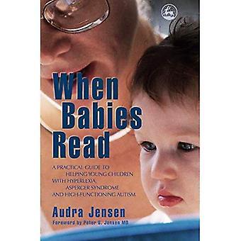 Wenn Babys zu lesen: A Practical Guide to Hilfe für junge Kinder mit Hyperlexia, Asperger Syndrom und High-functioning Autismus