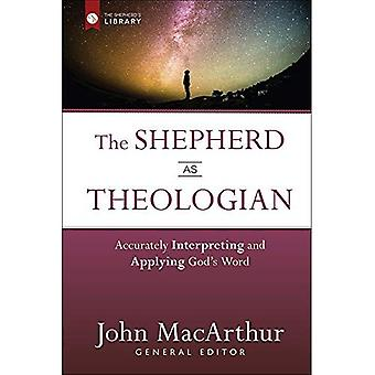 The Shepherd as Theologian:� Accurately Interpreting and� Applying God's Word (Shepherd's Library)