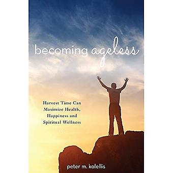 Becoming Ageless: Harvest Time Can Maximize Health, Happiness and Spiritual Wellness