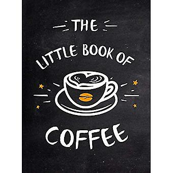 The Little Book of Coffee:� A Collection of Quotes, Statements and Recipes for Coffee Lovers