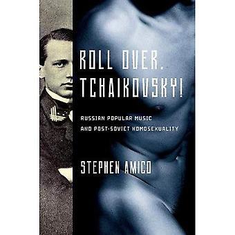 Roll Over, Tchaikovsky!: musique populaire russe et post-soviétique homosexualité (nouvelles Perspectives sur l'égalité des sexes dans la musique)