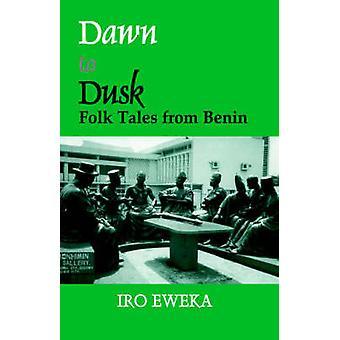 Dawn to Dusk Folk Tales from Benin by Eweka & Iro