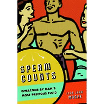 Sperm Counts Overcome by Mans Most Precious Fluid by Moore & Lisa Jean