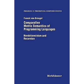 Comparative Metric Semantics of Programming Languages Nondeterminism and Recursion by Breugel & Frank Van
