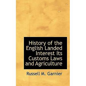 History of the English Landed Interest Its Customs Laws and Agriculture by Garnier & Russell M.
