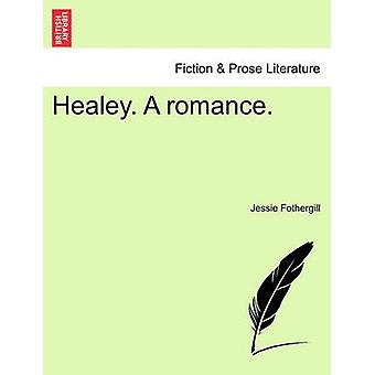 Healey. A romance. Vol. III. by Fothergill & Jessie