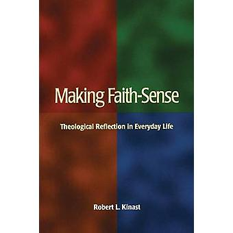 Making FaithSense Theological Reflection in Everyday Life by Kinast & Robert L