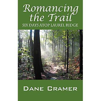 Romancing the Trail Six Days Atop Laurel Ridge by Cramer & Dane A.