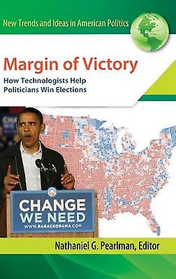 Margin of Victory How Technologists Aidez-moi Politicians Win Elections by Pearlhomme & Nathaniel