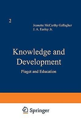Knowledge and DevelopHommest Volume 2 Piaget and Education by M. Gallagher & J.