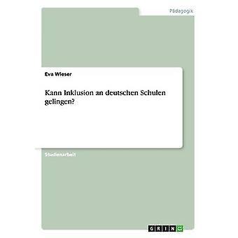 Kann Inklusion einer Deutschen Schulen Gelingen von Wieser & Eva