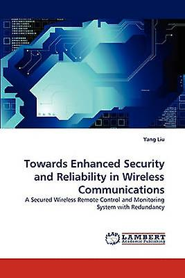 Towards Enhanced Security and Reliability in Wireless Communications by Liu & Yang