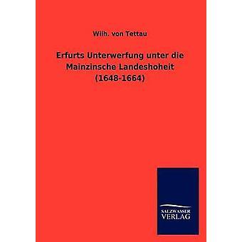 Erfurts Unterwerfung unter die Mainzinsche Landeshoheit 16481664 by Tettau & Wilh. von