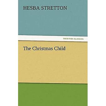 The Christmas Child by Stretton & Hesba