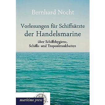 Vorlesungen Fur Schiffsarzte Der Handelsmarine Uber Schiffshygiene Schiffs Und Tropenkrankheiten by Nocht & Bernhard