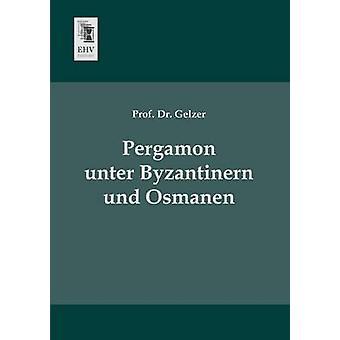 Pergamon Unter Byzantinern Und Osmanen by Gelzer & Prof Dr