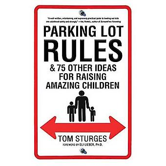 Parking Lot Rules & 75 Other Ideas for Raising Amazing Children by To