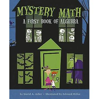 Mystery Math - A First Book of Algebra by David A Adler - Edward Mille