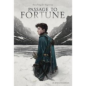 Passage to Fortune - Searching for Saguenay by Jessica Gunderson - Ror
