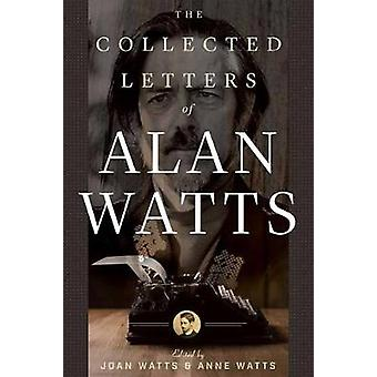 The Collected Letters of Alan Watts by The Collected Letters of Alan